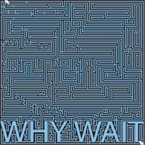 Why Wait by Corey Koehler