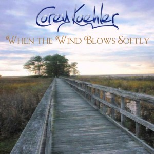 "Album Art ""When the Wind Blows Softly by Corey Koehler"
