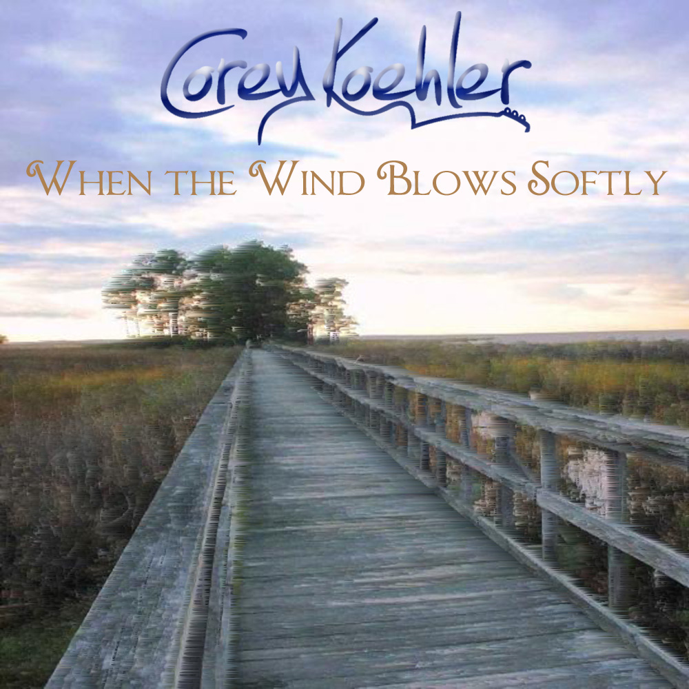 Album Art &quot;When the Wind Blows Softly by Corey Koehler